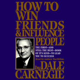 How To Win Friends And Influence People (Unabridged) - Dale Carnegie MP3 Download