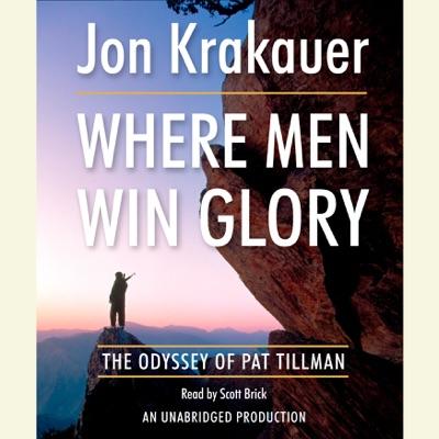 Where Men Win Glory: The Odyssey of Pat Tillman (Unabridged)