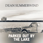 Dean Summerwind - Parked out by the Lake