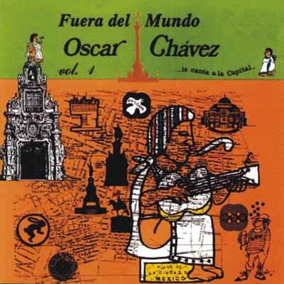 Fuera del Mundo, Oscar Chávez Le Canta a la Capital, vol. 1 (En Vivo) - Óscar Chávez