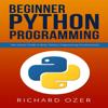 Richard Ozer & Python Programming - Beginner Python Programming: The Insider Guide to Basic Python Programming Fundamentals (Unabridged)  artwork