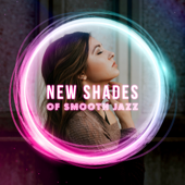 New Shades of Smooth Jazz: Chill Jazz Music Lounge, Best Compilation from World for Evenings at Home, Restaurants, Work