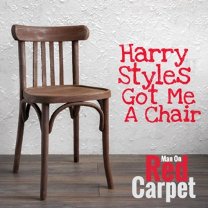 Man on Red Carpet - Harry Styles Got Me a Chair