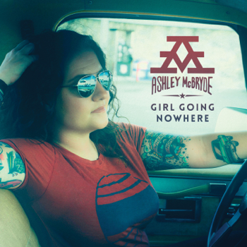 Girl Going Nowhere Ashley McBryde album songs, reviews, credits