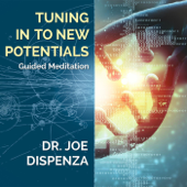 Tuning In To New Potentials-Dr. Joe Dispenza