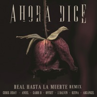 Ahora Dice (Real Hasta La Muerte Remix) [feat. Cardi B, Offset, Anuel & Arcángel] - Single Mp3 Download