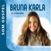 Bruna Karla - Som Gospel