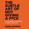 The Subtle Art of Not Giving a F*ck: A Counterintuitive Approach to Living a Good Life (Unabridged) AudioBook Download