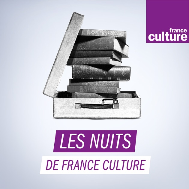 Les Nuits De France Culture Par France Culture Sur Apple Podcasts