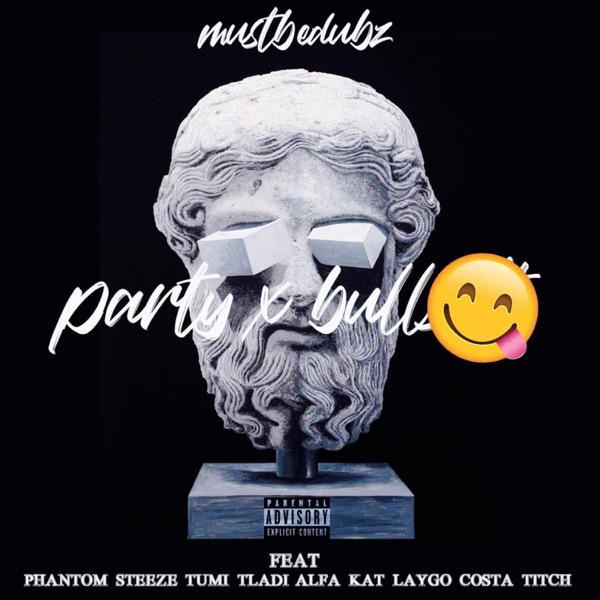 Party & Bullsh*t (feat. Phantom Steeze, Tumi Tladi, Alfa Kat Laygo & Costa Titch) - Single