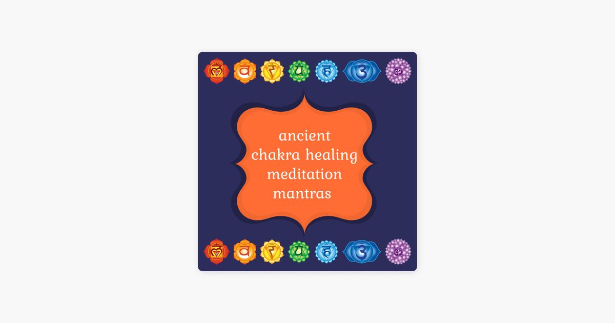 Ancient Chakra Healing Meditation Mantras by Mahakatha on