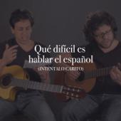 Qué Difícil Es Hablar el Español