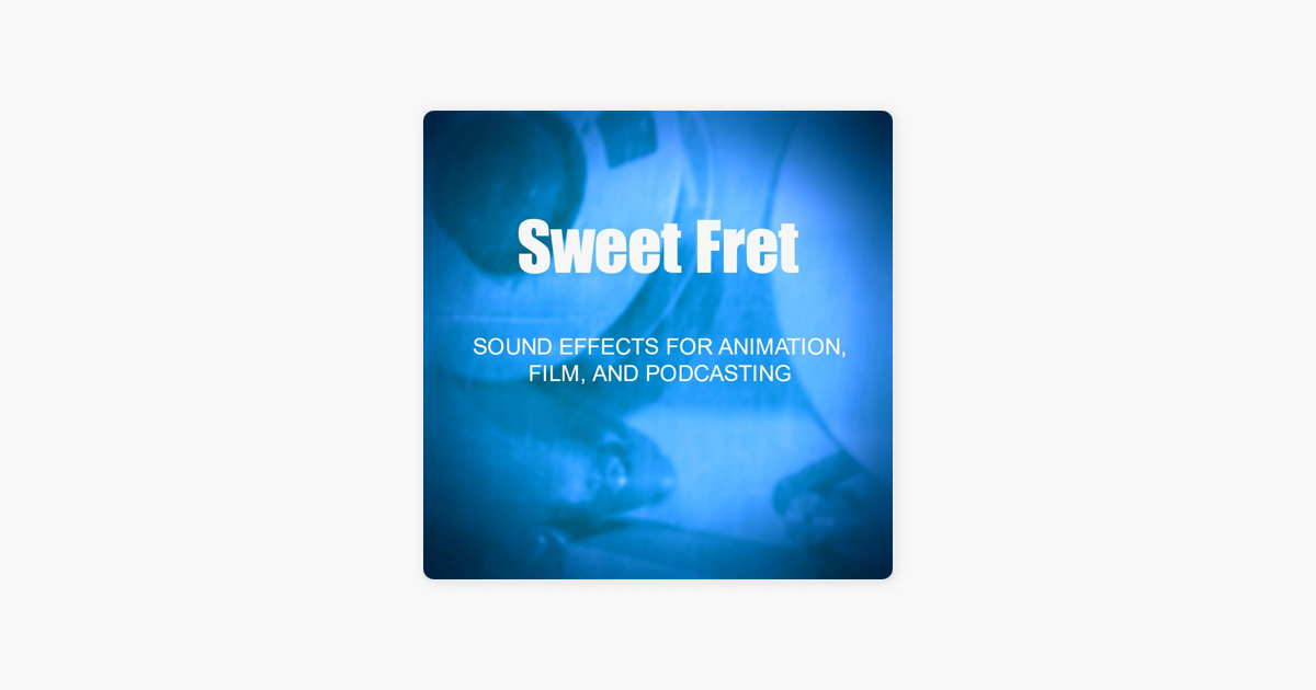 ‎Sound Effects for Animation, Film, And Podcasting by Sweet Fret