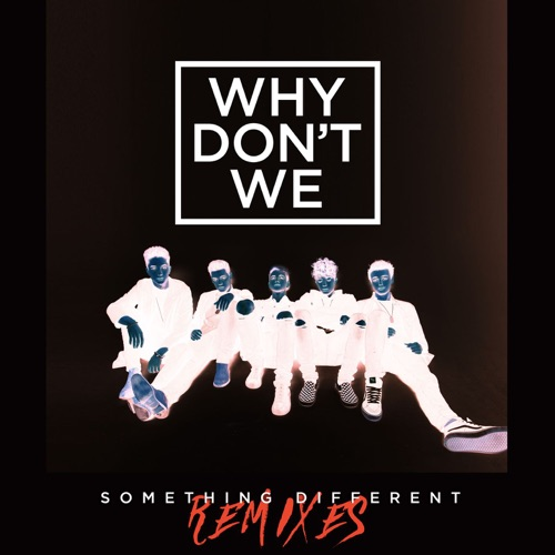 Why Don't We - Something Different (Remixes) - Single