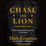 Chase the Lion: If Your Dream Doesn't Scare You, It's Too Small (Unabridged)