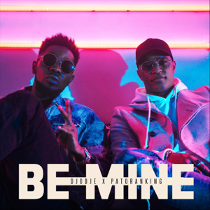Djodje - Be Mine feat. Patoranking