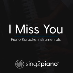 I Miss You (Originally Performed by Clean Bandit & Julia Michaels) [Piano Karaoke Version]