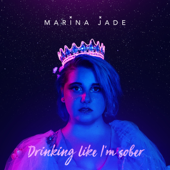Drinking Like I'm Sober - Marina Jade