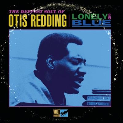 Lonely & Blue: The Deepest Soul of Otis Redding - Otis Redding