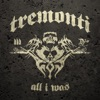 All I Was, Tremonti