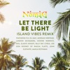 Let There Be Light Island Vibes Remix feat Fiji Eli Mac Morgan Heritage Landon McNamara Dionne Warwick Mya Gladys Knight Billy Ray Cyrus Joe Don Rooney John Elefante Makua Rothman Single