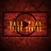 Tylor Santos - Dale Play