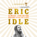 Eric Idle - Always Look on the Bright Side of Life: A Sortabiography (Unabridged)