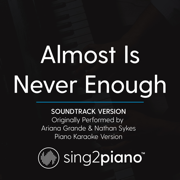 Almost Is Never Enough (Soundtrack Version) Originally Performed by Ariana Grande & Nathan Sykes] [Piano Karaoke Version] - Sing2Piano - Sing2Piano