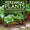 Perennial Plants: Grow All Year Round with Perrenial Plants, Vegetables, Berries, Herbs, Fruits, Harvest Forever, Gardening, Mini Farm, Permaculture, Horticulture, Self Sustainable Living off Grid (Unabridged)