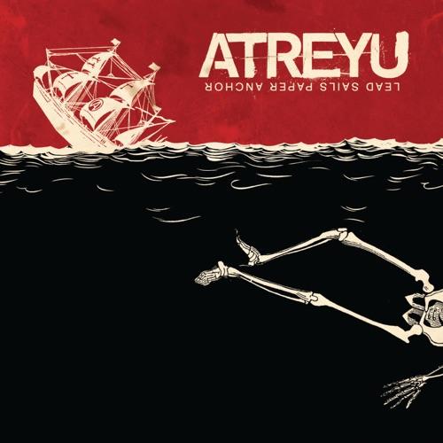 Atreyu - Lead Sails Paper Anchor