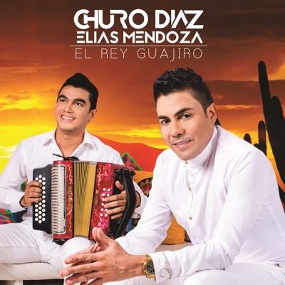 Churo Díaz & Elías Mendoza - El Rey Guajiro [2017]