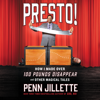 Penn Jillette - Presto!: How I Made over 100 Pounds Disappear and Other Magical Tales artwork