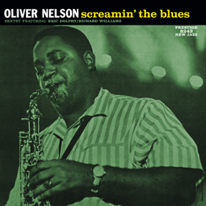 Oliver Nelson Sextet - Screamin' the Blues (Rudy Van Gelder Remaster) [feat. Eric Dolphy & Richard Williams]