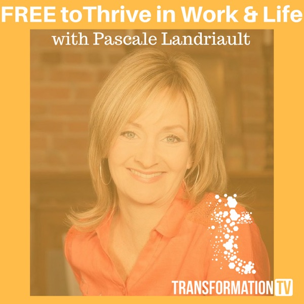 FREE to Thrive in Work & Life with Pascale Landriault