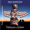 Sam Manicom - Tortillas to Totems: Motorcycling Mexico, the USA & Canada – Side tracked by the Unexpected  artwork