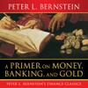 Peter L. Bernstein - A Primer on Money, Banking, and Gold artwork