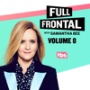 Full Frontal with Samantha Bee, Vol. 8 wiki, synopsis