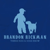 Brandon Rickman - Things Kids and Dogs Know