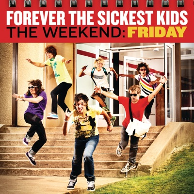 The Weekend: Friday - Forever The Sickest Kids