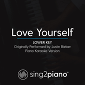 Love Yourself (Lower Key) Originally Performed by Justin Bieber] [Piano Karaoke Version]