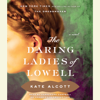 Kate Alcott - The Daring Ladies of Lowell: A Novel (Unabridged)  artwork