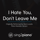 I Hate You, Don't Leave Me (Originally Performed by Demi Lovato) [Piano Karaoke Version]