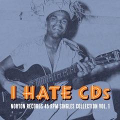 I Hate CDs: Norton Records 45 RPM Singles Collection, Vol. 1