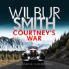 Courtney's War (Unabridged) - Wilbur Smith & David Churchill
