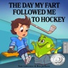 The Day My Fart Followed Me to Hockey (Unabridged)