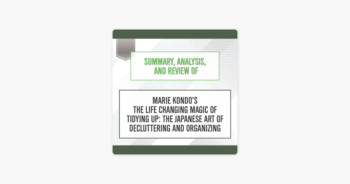 ‎Summary, Analysis, and Review of Marie Kondo's 'The Life Changing Magic of  Tidying Up: The Japanese Art of Decluttering and Organizing'