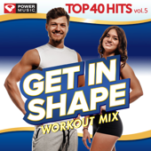 Get In Shape Workout Mix - Top 40 Hits Vol. 5 (60 Min Non-Stop Workout Mix [128-132 BPM])