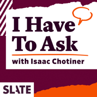 Podcast cover art for I Have to Ask