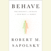 Robert M. Sapolsky - Behave: The Biology of Humans at Our Best and Worst (Unabridged)  artwork
