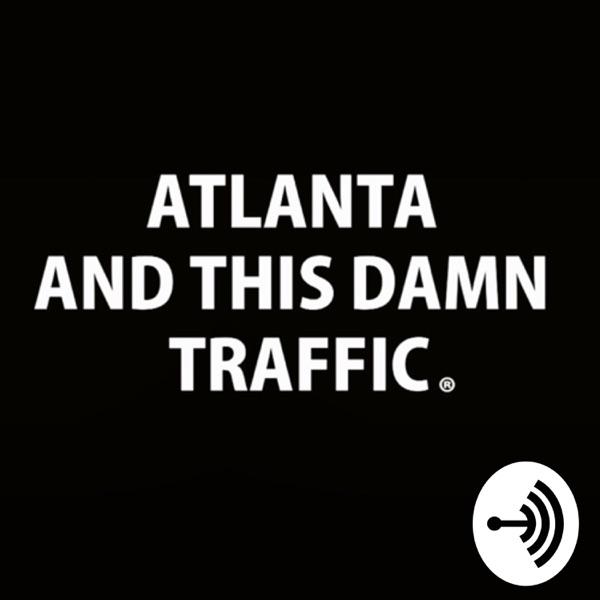 Atlanta And This Damn Traffic®